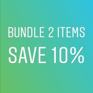 BUNDLE 2 ITEMS AND SAVE 10%